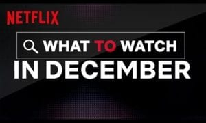 Entertainment: What To Watch In December | Netflix
