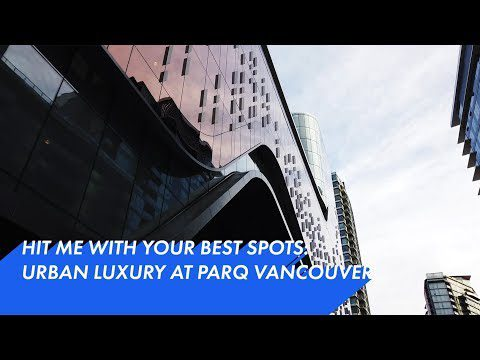 Travel: Urban Luxury at Parq Vancouver – Travel Channel