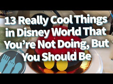 13 Really Cool Things in Disney World That You're Not Doing, But You Should Be!