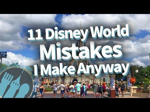 11 Disney World Mistakes I Make Anyway
