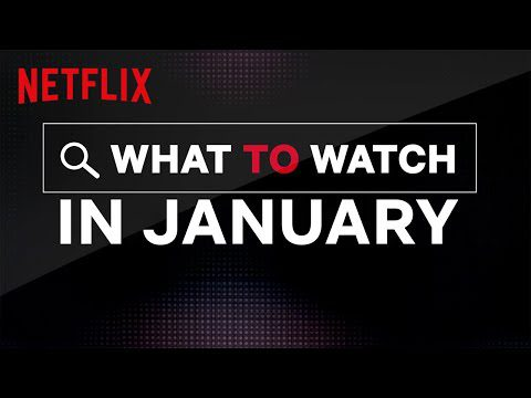 Entertainment: What To Watch In January | Netflix